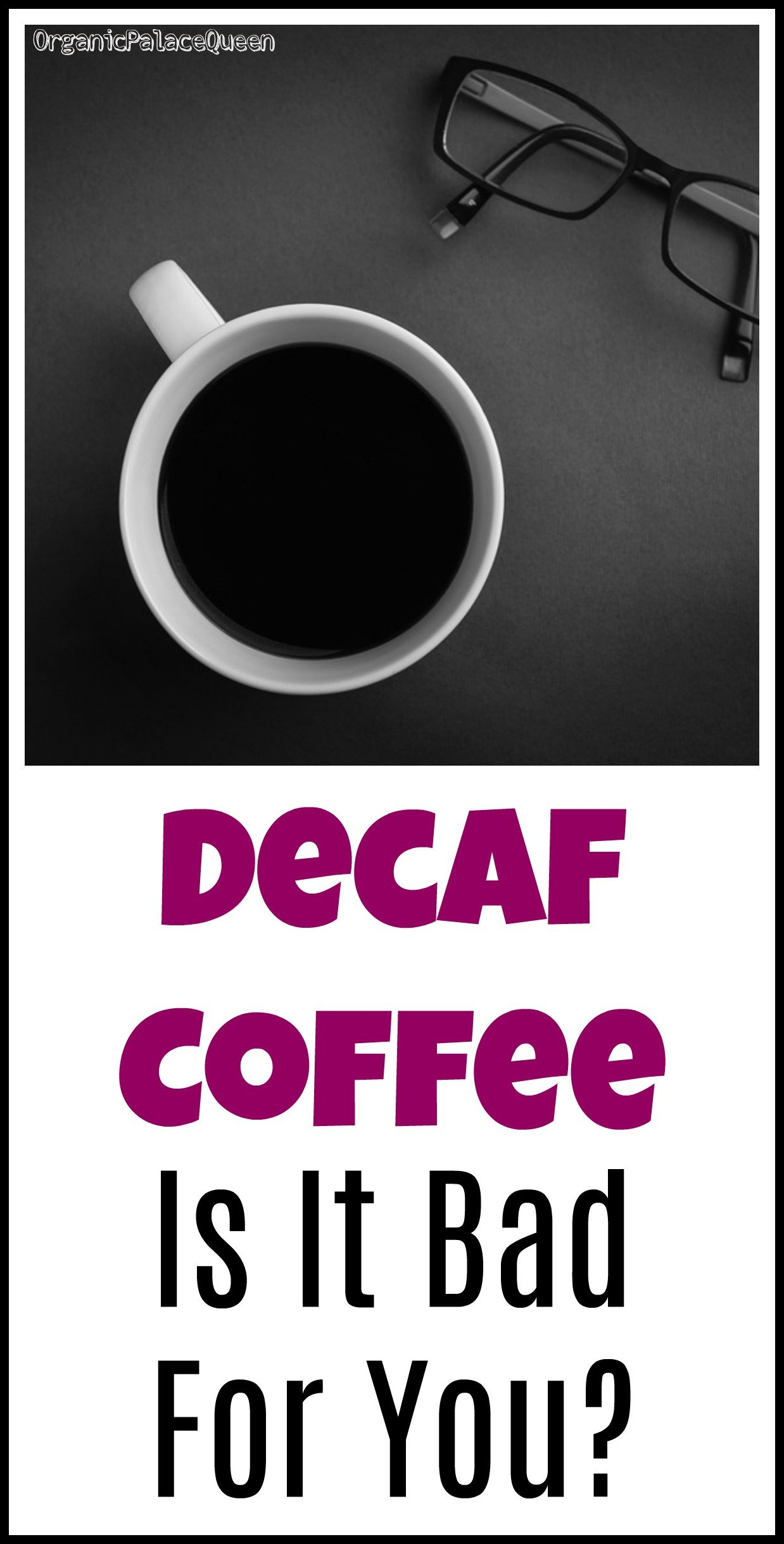 Is decaffeinated coffee bad for you
